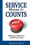 Service Where it Counts : Making a Difference on the Front Line, Reed, David, 0979800978