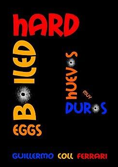 Hard Boiled Eggs: (Huevos muy duros) (Spanish Edition) by [Ferrari