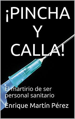 Descargar Libro ¡pincha Y Calla!: El Martirio De Ser Personal Sanitario Enrique Martín Pérez