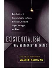 Existentialism from Dostoevsky to Sartre: Basic Writings of Existentialism by Kaufmann, Kierkegaard, Nietzsche, Jaspers, Heidegger, and Others