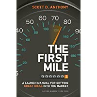 The First Mile: A Launch Manual for Getting Great Ideas Into the Market