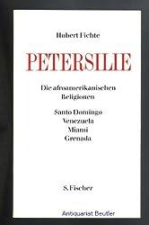 Petersilie. Die afroamerikanischen Religionen IV: Santo Domingo, Venezuela, Miami, Grenada