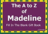The A to Z of Madeline Fill In The Blank Gift Book: Personalized Meaning of Name (A to Z Name Gift Book)