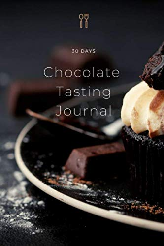 30 days Chocolate Tasting Journal: Guided prompts for chocolate lovers, artisans...