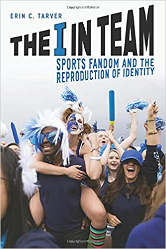 The I in Team: Sports Fandom and the Reproduction of Identity: Erin