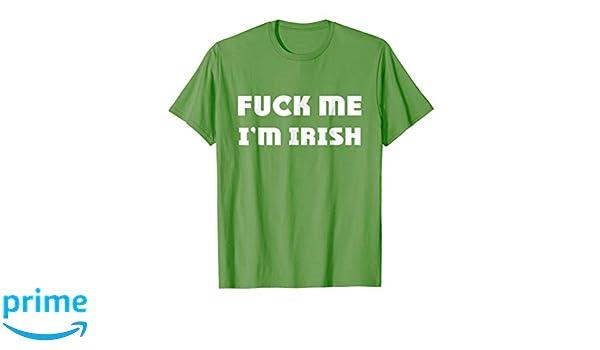 ab6de1b0948 Amazon.com  Fuck Me I m Irish T-Shirt  Clothing