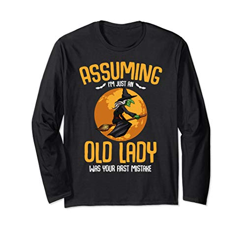 Halloween Ideas For Ladies (Assuming Im Just An Old Lady Witch Funny Scary Halloween Long Sleeve)