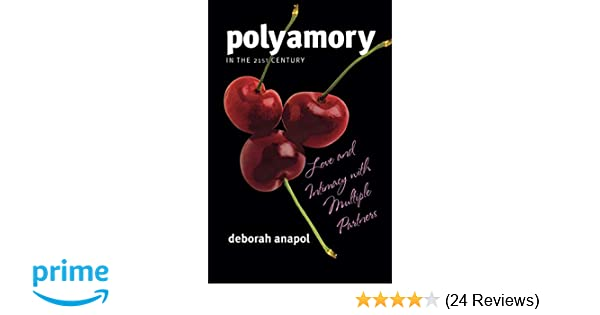 Polyamory in the 21st Century: Love and Intimacy with Multiple
