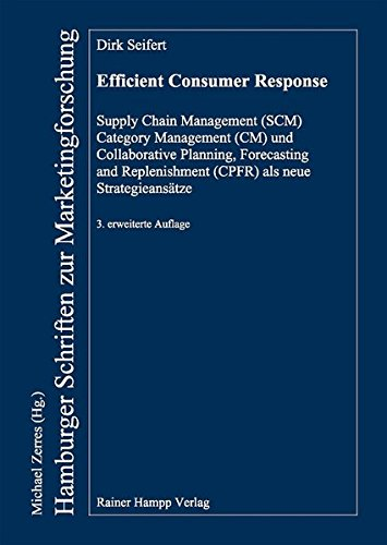 Efficient Consumer Response: Supply Chain Management (SCM), Category Management (CM) and Collaborative Planning, Forecasting and Replenishment (CPFR) ... (Hamburger Schriften zur Marketingforschung)