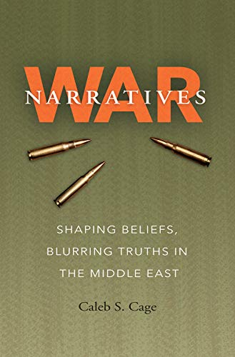 War Narratives: Shaping Beliefs, Blurring Truths in the Middle East