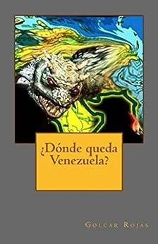 ¿Dónde queda Venezuela? de [Rojas, Golcar]
