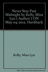 [ NEVER STAY PAST MIDNIGHT BY KELLY, MIRA LYN](AUTHOR)HARDBACK