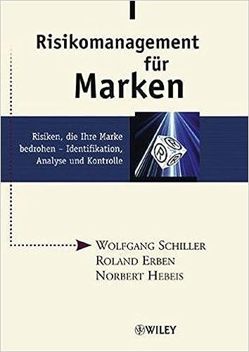 Risikomanagement Fur Marken Risiken Die Ihre Marke Bedrohen Schiller Wolfgang Erben Roland Amazon De Bucher