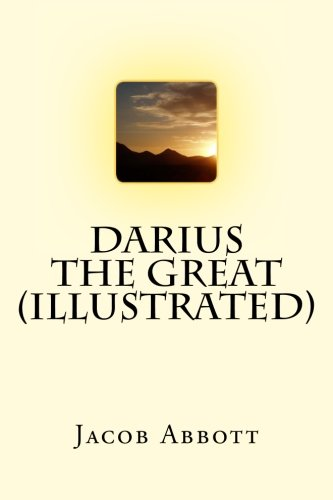 Darius the Great (Illustrated) (Makers of History) (Volume 12)