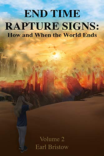 End Time Rapture Signs: How and When the World Ends (End of World Book 2) by [Bristow, Earl]