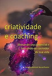 Criatividade e Coaching: liberando seu potencial e tornando-se cocriador de sua vida (Momento Coaching Livro 1