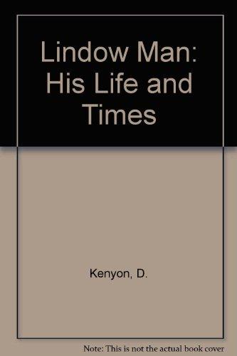 Lindow Man: His Life and Times