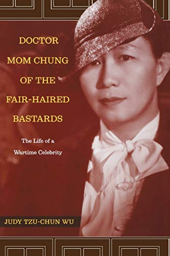 Doctor Mom Chung of the Fair-Haired Bastards: The Life of a Wartime Celebrity