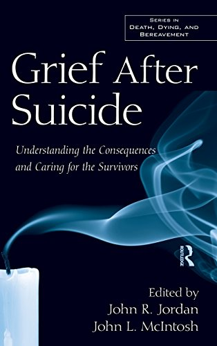 Grief After Suicide: Understanding the Consequences and Caring for the Survivors (Series in Death, Dying, and Bereavement) by Jordan John R McIntosh John L