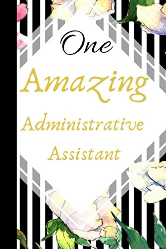 One Amazing Administrative Assistant: The Best Appreciation and Thank You College Ruled Lined Floral Book, Diary, Notebook Journal Gift for Admins, ... Job Promotion, Graduation or Retirement (Best Admin Day Gifts)