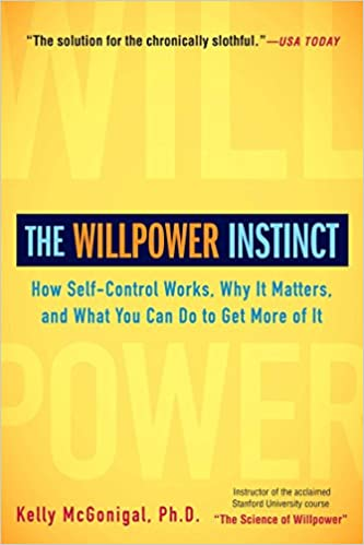 The Willpower Instinct How Self Control Works Why It Matters And What You Can Do To Get More Of Kelly McGonigal 8601419955930 Amazon Books