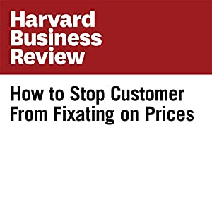 How to Stop Customers from Fixating on Price Periodical