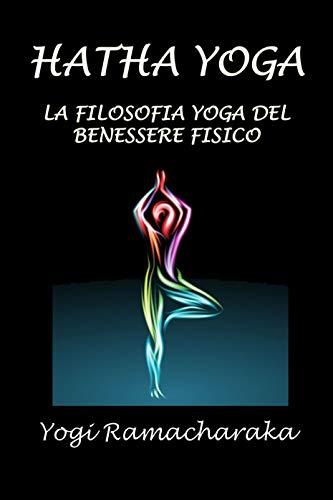HATHA YOGA: o la filosofia Yoga del benessere fisico ...