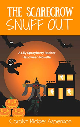 The Scarecrow Snuff Out: A Lily Sprayberry Realtor Halloween Novella (The Lily Sprayberry Realtor Mystery Series) by [Ridder Aspenson, Carolyn]