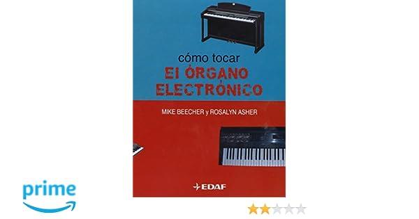 Como Tocar El Organo Electronico (Manuales de Música): Amazon.es: Mike Beecher, Rosalyn Asher, Mercedes Baker: Libros