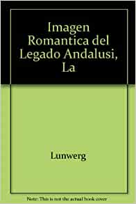 Imagen Romantica del Legado Andalusi, La (Spanish Edition): Lunwerg