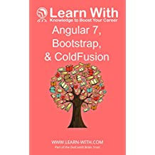 Learn With: Angular 7, Bootstrap, and ColdFusion: Enterprise Application Development with Angular 7 and ColdFusion