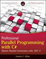 Professional Parallel Programming with C#: Master Parallel Extensions with .NET 4 Front Cover