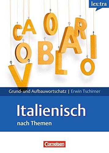 Lextra - Italienisch - Grund- und Aufbauwortschatz nach Themen: A1-B2 - Lernwörterbuch Grund- und Aufbauwortschatz