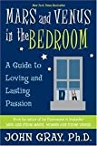 Mars and Venus in the Bedroom: A Guide to Lasting Romance and Passion By John Gray