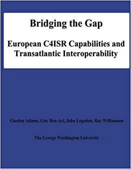 Book Bridging the Gap: European C4ISR Capabilities and Transatlantic Interoperability by Gordon Adams (2012-07-05)