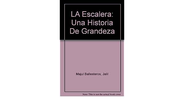 LA Escalera: Una Historia De Grandeza: Amazon.es: Majul Ballesteros, Jalil, Ballesteros, Johl Majul, Hernandez H., Rafael: Libros
