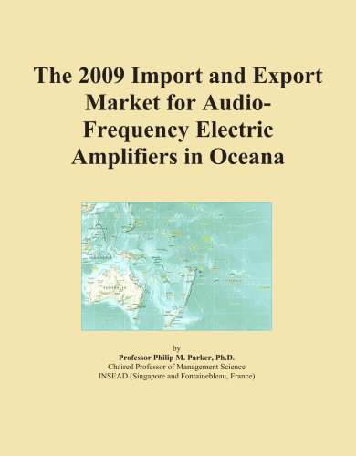 The 2009 Import and Export Market for Audio-Frequency Electric Amplifiers in Oceana by ICON Group International, Inc.