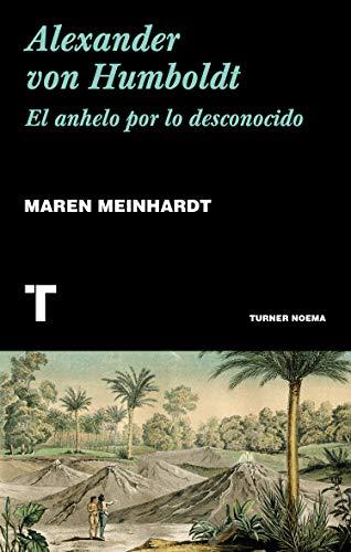 Alexander von Humboldt: El anhelo por lo desconocido (Noema) por Maren Meinhardt,Julia Gómez
