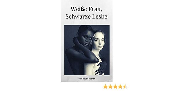 Weiße Lesbierin Schwarze Lesbierin