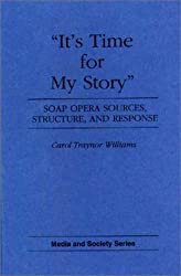 It's Time for My Story: Soap Opera Sources, Structure, and Response (Media and Society Series) by Carol T. Williams (1992-10-30)