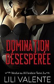 Domination Désespérée (Vendue au Milliardaire t. 3) (French Edition)