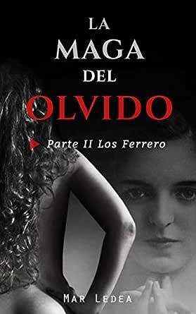 Serie La maga del olvido Parte II: Los Ferrero eBook: Mar Ledea ...