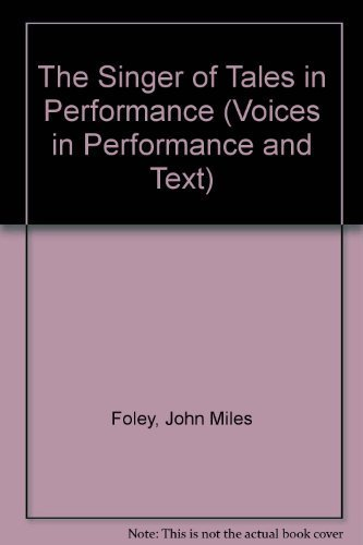 The Singer of Tales in Performance (Voices in Performance and Text)