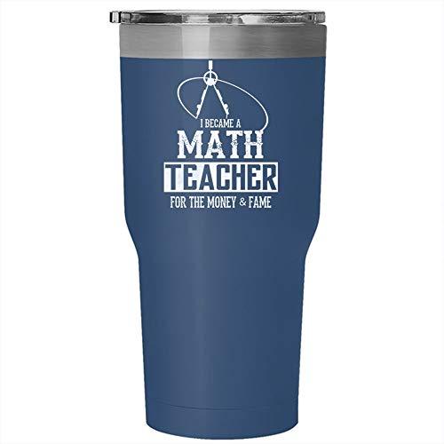 I Became A Math Teacher For The Money Tumbler 30 oz Stainless Steel, Funny Math Teacher Mug, Cute Teacher Travel Mug, Gift for Outdoor Activity (Tumbler - Blue) -
