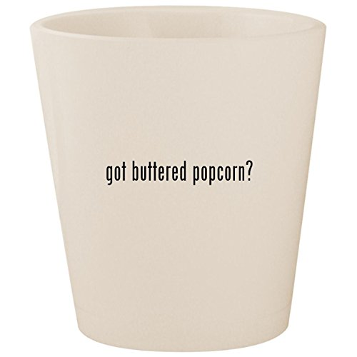 got buttered popcorn? - White Ceramic 1.5oz Shot Glass