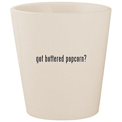 got buttered popcorn? - White Ceramic 1.5oz Shot Glass