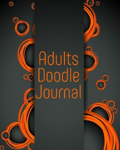 """Adults Doodle Journal: Blank Journals To Write In, Doodle In, Draw In Or Sketch In, 8"""" X 10"""", 150 Unlined Blank Pages (Blank Notebook & Diary)"""