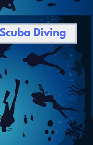 scuba diving: Alog book for beginners, intermediates and experienced divers. a notebook journal for recording diving ()