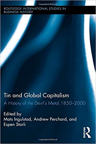Tin and Global Capitalism, 1850-2000: A History of the Devil's Metal (Routledge International Studies in Business History)