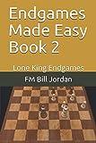 Endgames Made Easy Book 2: Lone King Endgames-Fm Bill Jordan